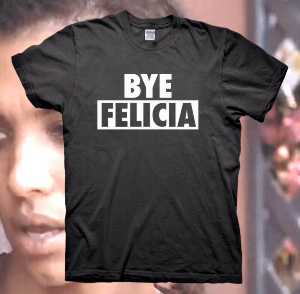 BYE FELICIA high Quality T-shirt Friday After Next Ice Cube