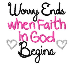 Worry Ends When Faith In God Begins  - Religious Christian Machine Embroidery Design - 4x4