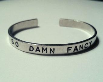 "So Damn Fancy- Hand-Stamped Aluminum Cuff Bracelet- 1/4"" Wide"