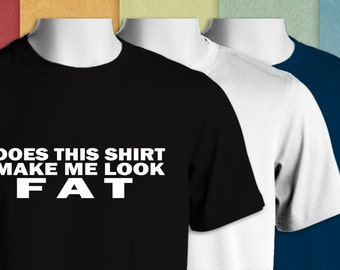 Does this shirt make me look FAT - Funny Short Sleeve T-Shirts-363