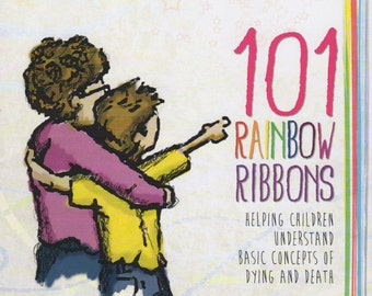 101 Rainbow Ribbons: Helping Children Understand Basic Concepts of Dying and Death