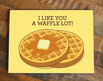 Waffles card - I like you a waffle lot pun, funny love card, i love you card, funny friendship card, for boyfriend girlfriend husband wife