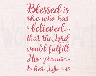 Blessed is she who has believed that the LORD would fulfill His promise to her, Luke 1:45 Vinyl Decal, Vinyl lettering, Bible verse,