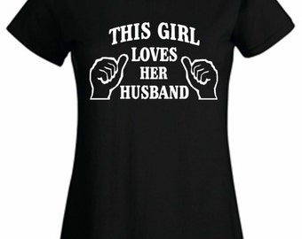 Ladies T shirt This girl loves her husband sizes 8 to 18