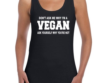 Ladies Fun Novelty Vest Top Don't ask me why i'm a Vegan Ask yourself why you're not sizes 8 to 20