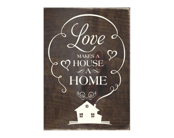 Love Makes a House a Home Rustic Wood Sign / Home Decor / Wall Hanging / Wooden Plaque (#1525)