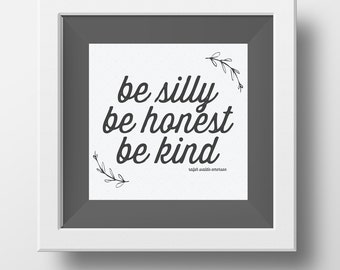 Be Silly, Be Honest, Be Kind - Quote Printable - INSTANT DOWNLOAD