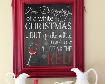 """I'm dreaming of a white Christmas, but if the white runs out I'll drink the red Christmas Sign Printable 8"""" x 10"""" & 5"""" x 7"""" INSTANT DOWNLOAD"""