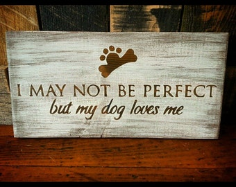 I May Not Be Perfect But My Dog Loves Me Hand Crafted Wood Home Decor Sign