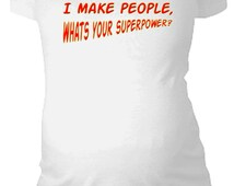 I Make People What's Your Superpower Maternity Shirt baby first announcement tshirt supermom superwoman