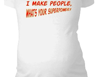 I Make People What's Your Superpower Maternity Shirt baby first announcement tshirt supermom superwoman Ruched