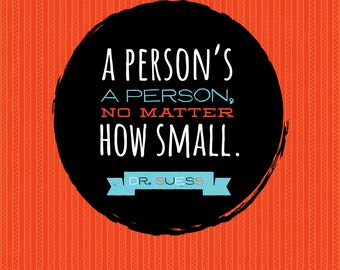 A Person's A Person, No Matter How Small • Dr. Suess Quote