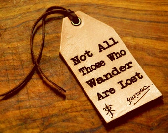 Not All Those Who Wander Are Lost - JRR Tolkien .Custom Leather Tag . Personalized Lugagge Tag . Text . Images . Engraved Tag
