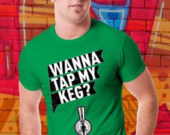 Funny T-shirt Wanna Tap My Keg Shirt Beer Tshirt St. Patricks Day Tee Drinking T-Shirt Beer Lovers College Gift For Him Shirt Boyfriend