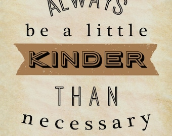 Always Be a Little Kinder than Necessary - 8x10 photographic print, quote, typography, wall art, vintage look, rustic, reminder, J.M. Barrie