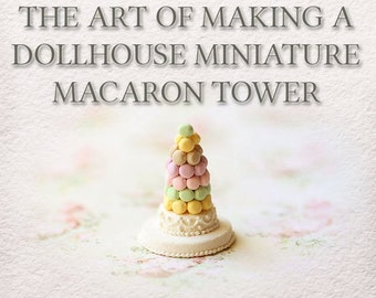How To Tutorial - The Art of Making A Dollhouse Miniature Macaron Tower