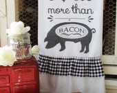 "Flour Sack KitchenTowel - Farmhouse Style Country Cottage Chic Ruffle Pig - ""I love you more than Bacon"" Sweet Magnolias Farm"