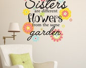 Sisters Are Different Flowers From the Same Garden Vinyl Wall Decal Nursery Girls Quote Quote