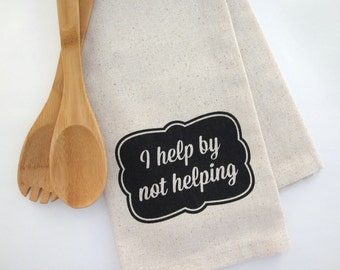 I Help By Not Helping - Tea Towel - Screen Printed