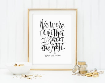 Calligraphy Quote Print - We were together. I forget the rest. - Walt Whitman Poetry Quote