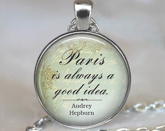 Paris is Always a Good Idea, Audrey Hepburn quote pendant, Paris quote necklace, Paris lover's gift, Paris keychain key chain key fob