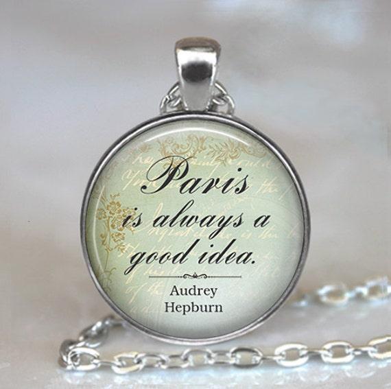 Paris is Always a Good Idea, Audrey Hepburn quote pendant, Paris quote necklace, Paris lover's gift, Paris keychain key chain key fob