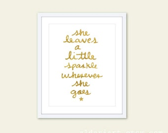 She Leaves A Little Sparkle Wherever She Goes Baby Girl Nursery Art Print - Typography Poster - Faux Gold Foil Nursery Wall Art