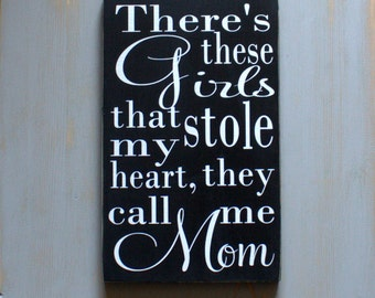 There's These Girls That Stole My Heart, They Call Me Mom Black and White Painted Wood Sign, Sign for Girl Moms, Mother's Day, Mother's Love