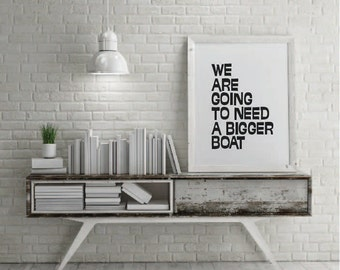 We Are Going To Need A Bigger Boat - 5 Sizes - Typography Print Typographic Print Home Decor Wall Decor Poster Typography Poster