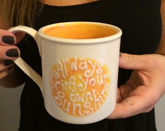 Always Bring Your Own Sunshine--Inspirational Quote Mug