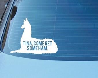 Tina, come get some ham. Llama quote decal for car, laptop, tina you fat lard, cult movies