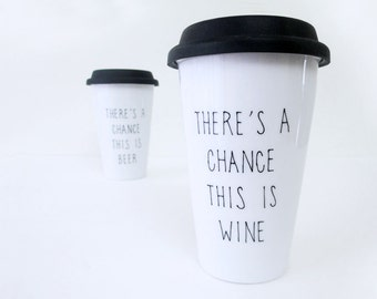 11 oz 16 oz Travel Mug, hand painted, There's a chance this is wine, Eco Thermal Double-wall Porcelain Travel Mug, Custom mug, Funny Mug