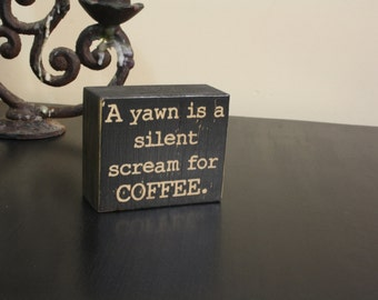 Coffee addict, coffee gift, office decor, desk ornament, a yawn is a, silent scream, for coffee, distressed black, coffee lover, wood sign