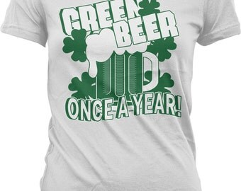 Green BEER Once a Year on St. Patrick's Day. Irish Holiday Tshirt. Inexpensive, Funny & Trendy Junior and Women's Tshirts_GH_00086