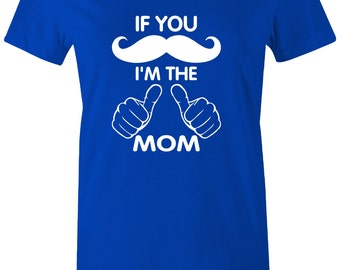 If you mustache I'm the MOM t shirt for WOMEN T Shirt mommy Mothers day shirt