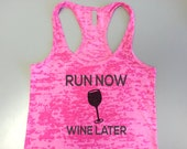 Run-Now-Wine-Later Tank Top. Running Workout Shirt. Burnout Tank Top. Workout Tank. Run-Now-Wine-Later. Racerback Burnout Running Tank Top.