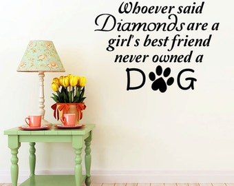 Whoever Said Diamonds Are a Girl's Best Friend, Never Owned a Dog Adorable Wall Decal
