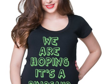 We Are Hoping It's A Dinosaur T-Shirt Funny Pregnancy Shirt Gift For Pregnant Woman