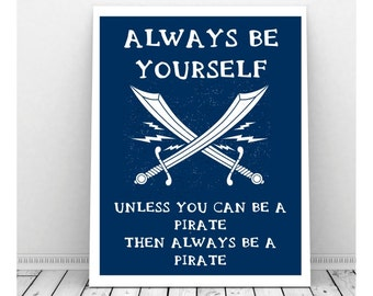 Always Be Yourself Unless You Can Be a Pirate Then Always Be A Pirate Art, Pirate Art,  Pirate Printable, Funny Download, Office Art,
