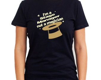 I'M A Stage Manager, Not A Magician Women T-Shirt