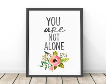 You Are Not Alone WatercolorFloral Country Cottage Chic Print Instant Art INSTANT DOWNLOAD
