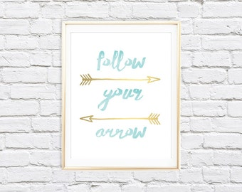 Follow Your Arrow Print | 8x10 Nursery,Home,Office Wall Art | Instant Download