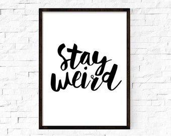 Stay Weird Poster Digital Print Black and White Typography Quote Motivational Home Decor Screenprint Letterpress
