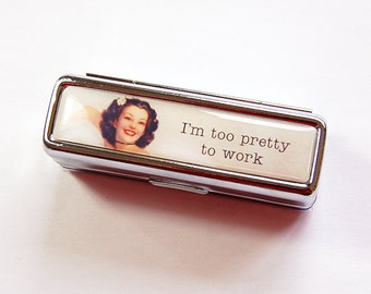 Lipstick case, Lipbalm Case, Retro, Lipstick case with mirror, Lipstick holder, gift for her, Too Pretty to work, Funny, Humor (4866)