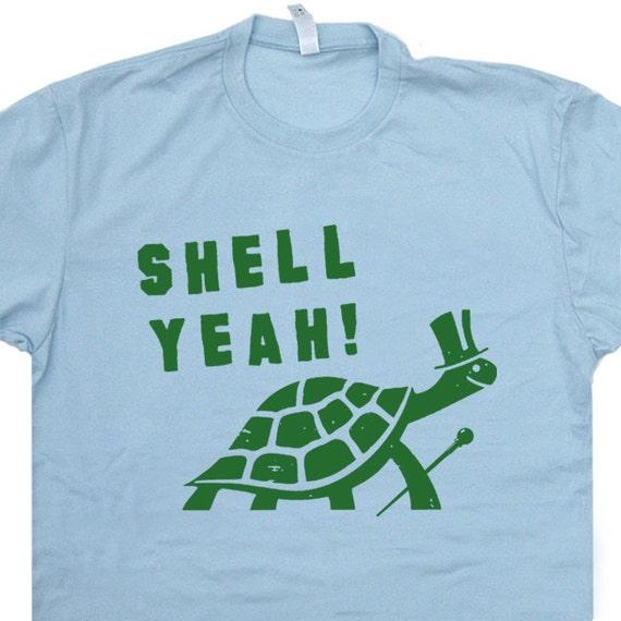 Shell Yeah T Shirt Funny Turtle Shirts Tortoise T Shirt Cute T