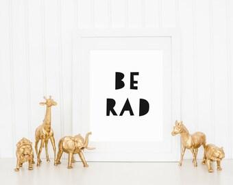 DIGITAL Be Rad Print, Modern Wall Decor, Monochrome Playroom Poster, Modern Gender Neutral Nursery, Monochrome Home Wall Art - ANY SIZE