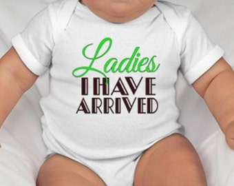 Ladies I have arrived Onsie, baby one-piece Funny bodysuit