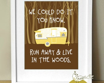 Run Away & Live In The Woods, Art Print 8 x 10, Vintage Camper, Yellow Camper, Typography