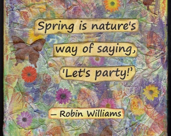 SALE*** Robin William quote. Spring is Natures Way of...