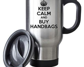 Keep Calm and Buy Handbags Travel Mug Thermal Stainless Steel Gift Bags Purses Clutch Christmas Birthday Thermal